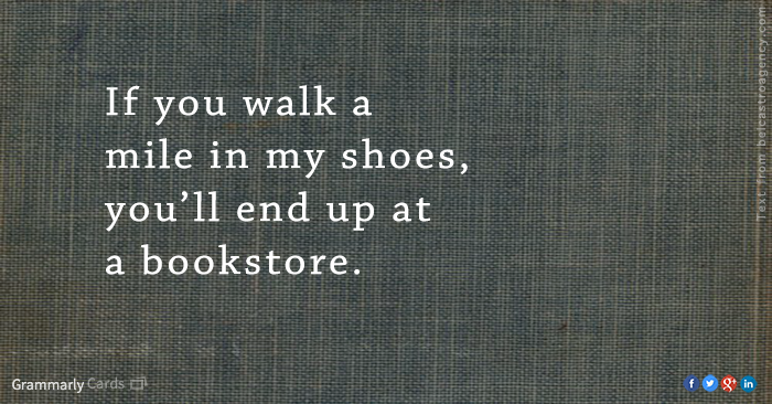 If you walk a mile in my shoes, you'll end up at a bookstore.