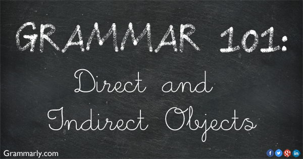 A Grammar Lesson Direct And Indirect Objects Grammarly Blog