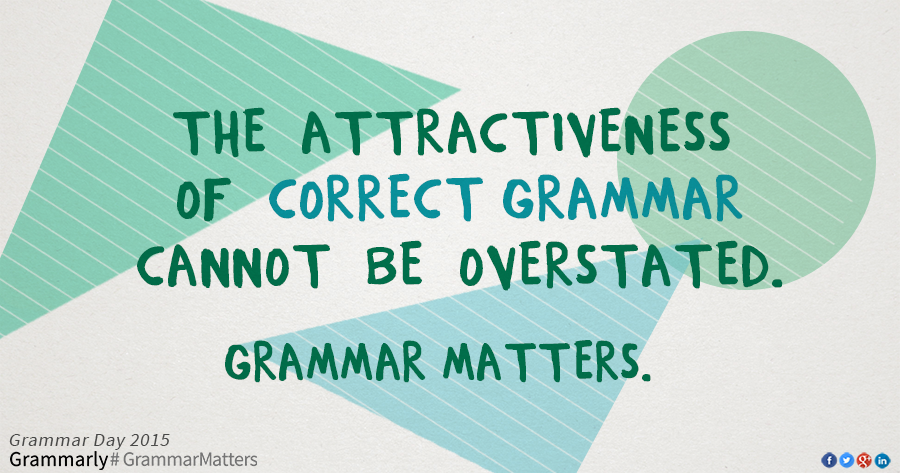 The attractiveness of correct grammar cannot be overstated. Grammar matters.