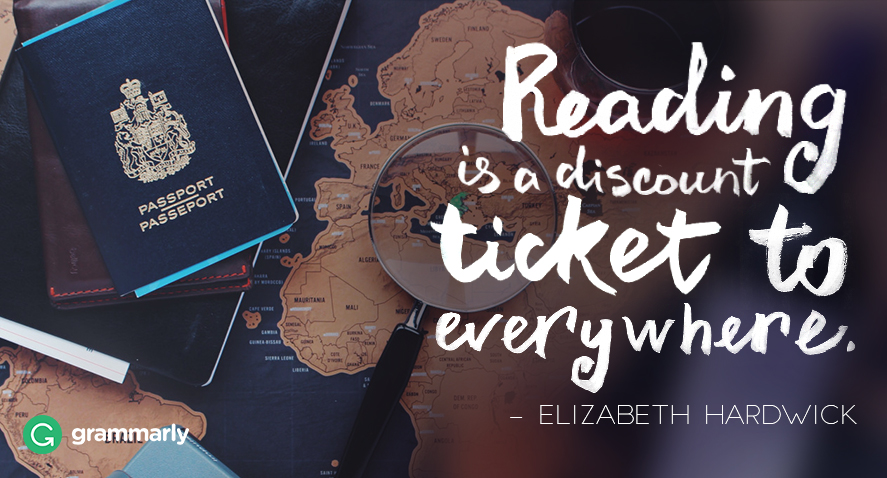 Reading is a discount ticket to everywhere.  Hardwick quotation.