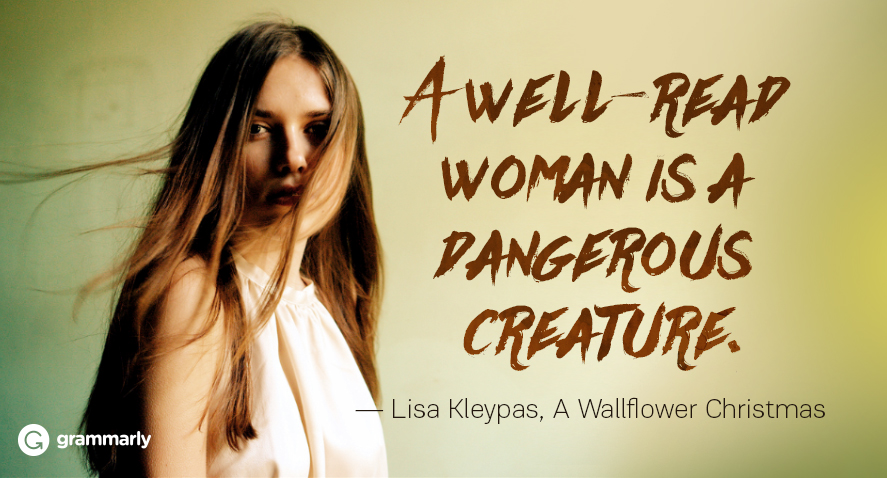 A well read woman is a dangerous creature. Kleypas quotation.