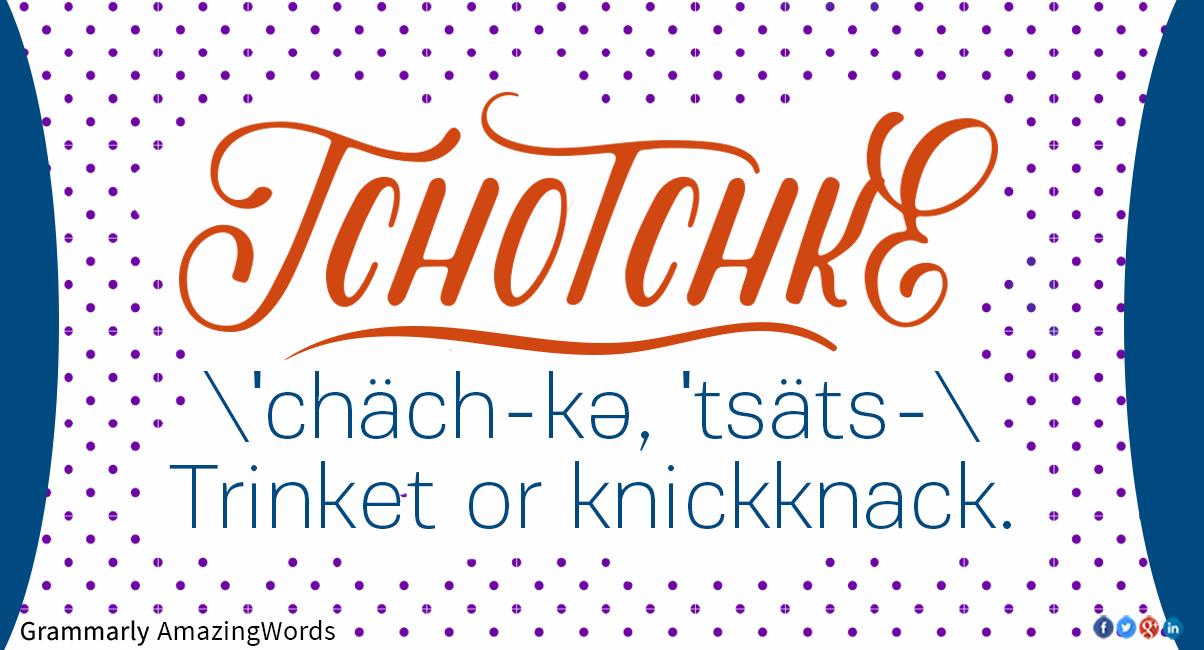 Tchotchke definition artistic definition.
