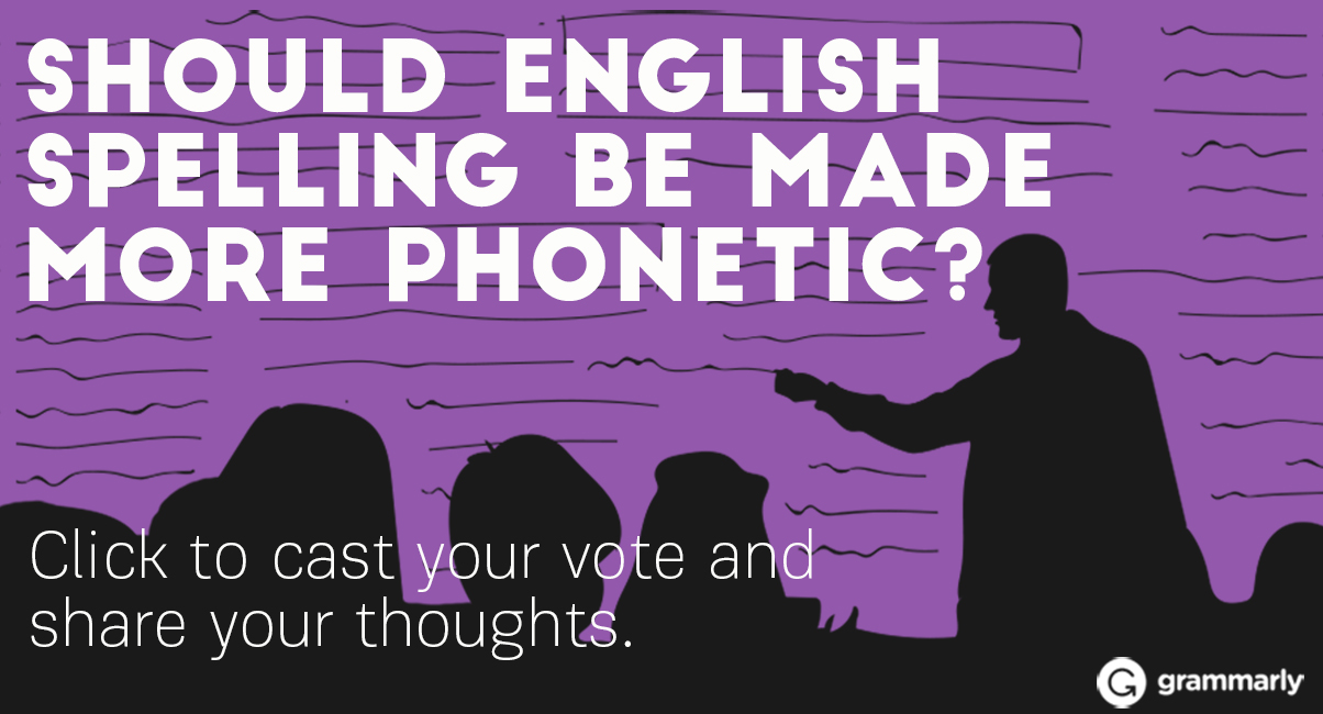 Should English spelling be made more phonetic? Poll