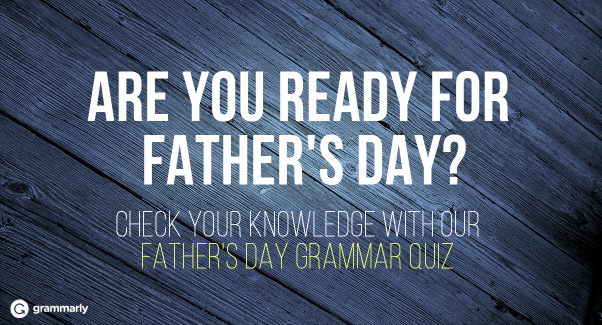 Are you ready for Father's Day? Grammar Quiz