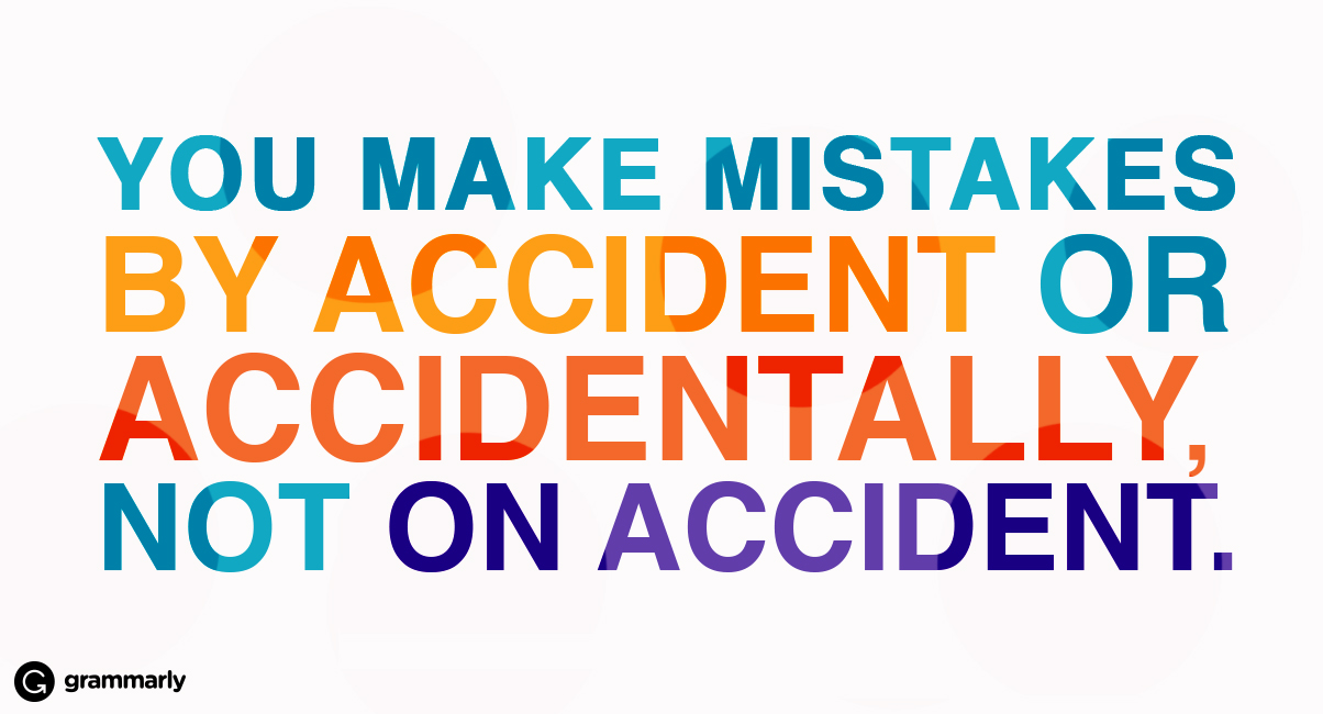 """Avoiding """"On Accident"""" and Why"""