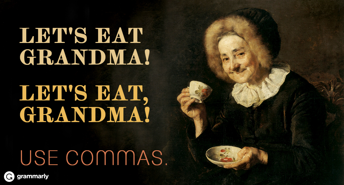 Let's eat Grandma! Let's eat, Grandma! Use commas.