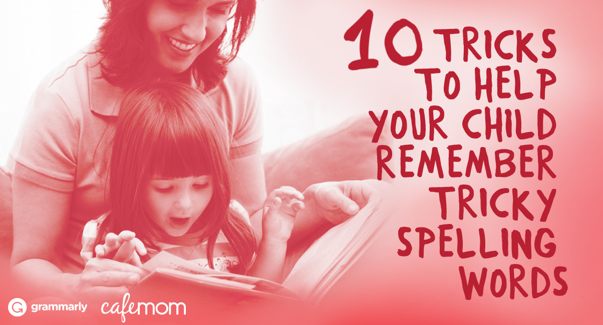 10 Tricks to Help Your Child Remember Tricky Spelling Words