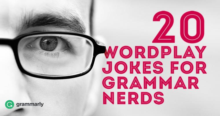 20 Wordplay Jokes For Grammar Nerds