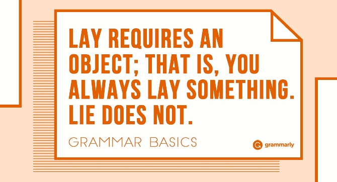 Lay requires an object; that is, you always lay something. Lie does not.