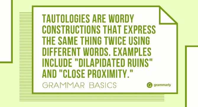 Tautologies are wordy constructions that express the same thing twice using different words. Examples include