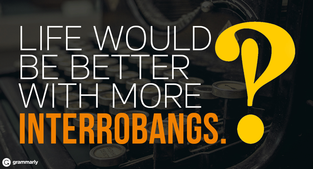 The world would be better with more interrobangs.