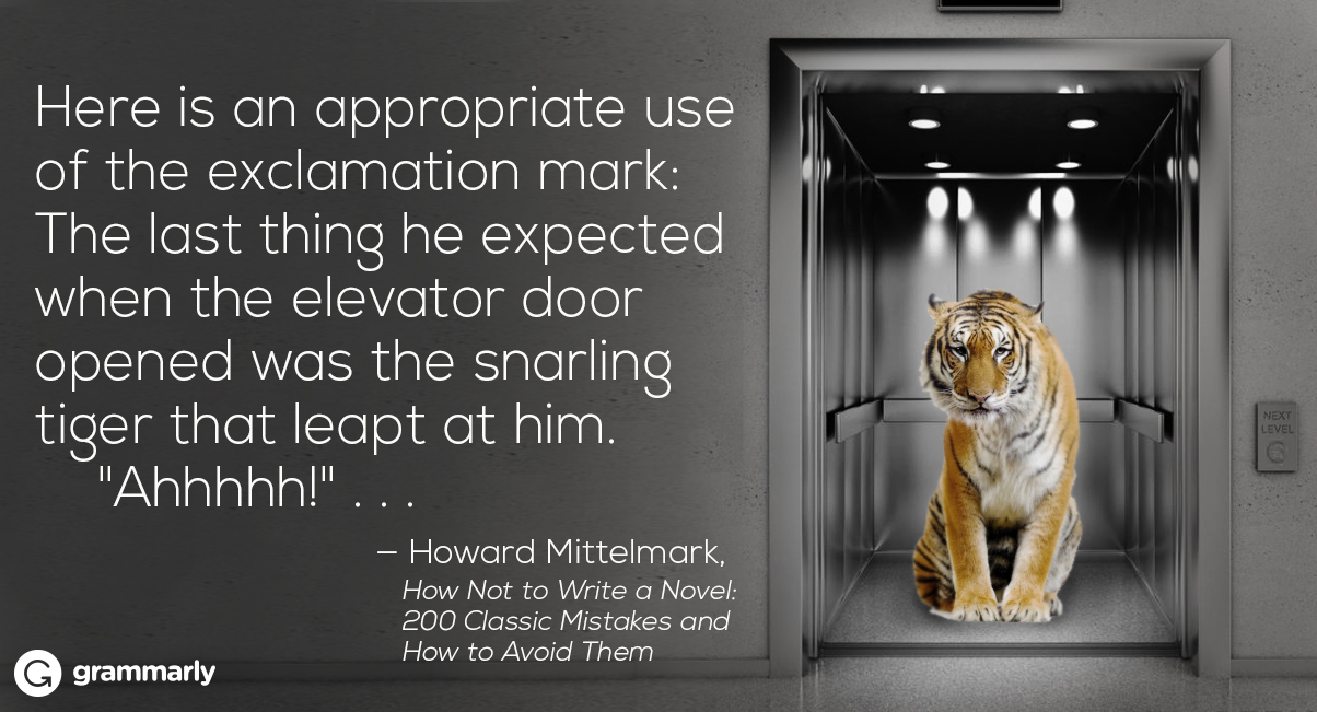 Here is an appropriate use of the exclamation mark: The last thing he expected when the elevator door opened was the snarling tiger that leapt at him.