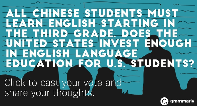 All Chinese students must learn English starting in the third grade. Does the United States invest enough in English language education for U.S. students?