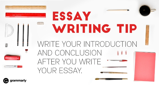 Essay Writing Tip Write your introduction and conclusion after you write your essay.