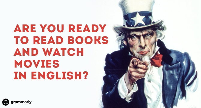 Are you ready to read books and watch movies in English?