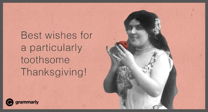 Best wishes for a particularly toothsome Thanksgiving!