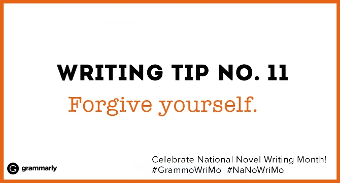 Writing Tip no. 11 Forgive yourself. (small footer) Celebrate National Novel Writing Month! #GrammoWriMo #NaNoWriMo