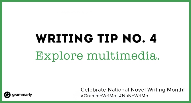 Writing Tip no. 4 Explore multimedia. (small footer) Celebrate National Novel Writing Month! #GrammoWriMo #NaNoWriMo