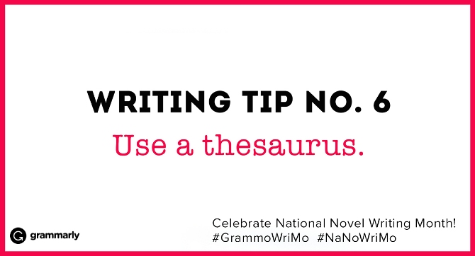 Writing Tip no. 6 Use a thesaurus. (small footer) Celebrate National Novel Writing Month! #GrammoWriMo #NaNoWriMo