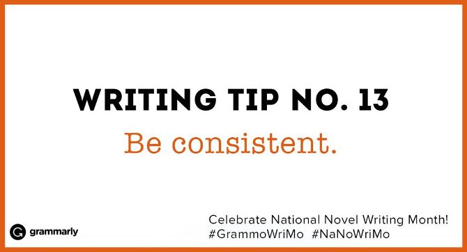 Writing Tip no.13 Be consistent. (small footer) Celebrate National Novel Writing Month! #GrammoWriMo #NaNoWriMo