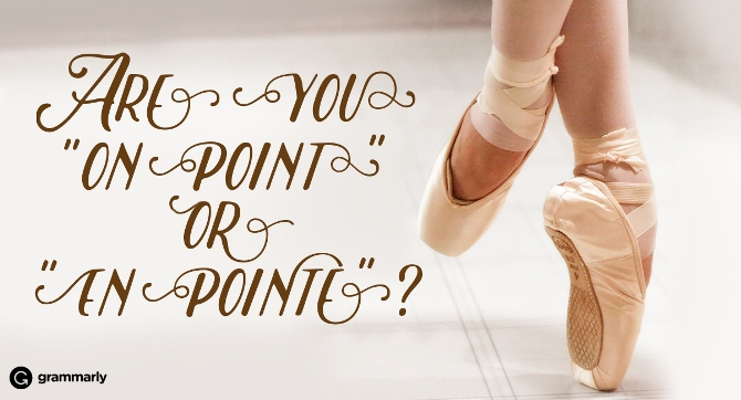 """Are you """"on point"""" or """"en pointe""""?"""