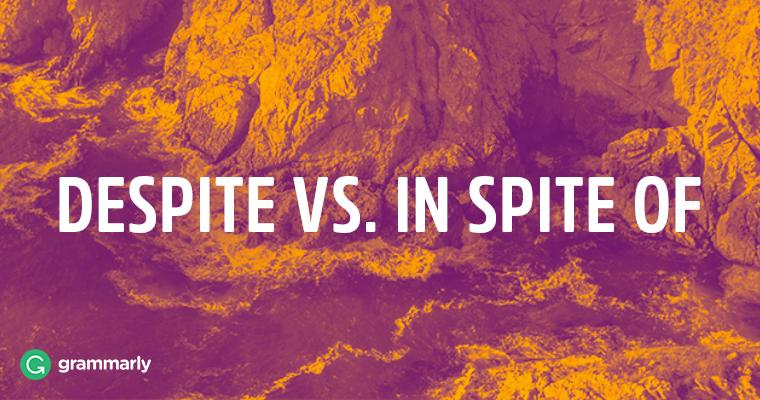 Despite vs. In spite of