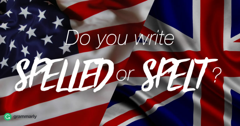 Spelled or Spelt? Depends on Where You Live | Grammarly