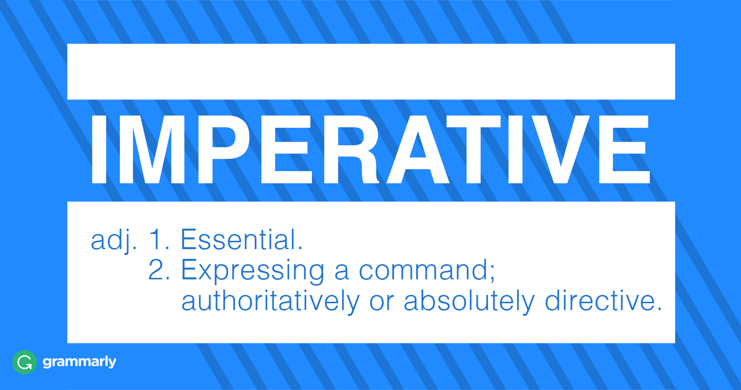 Imperative adj. 1. Essential. 2. Expressing a command; authoritatively or absolutely directive.