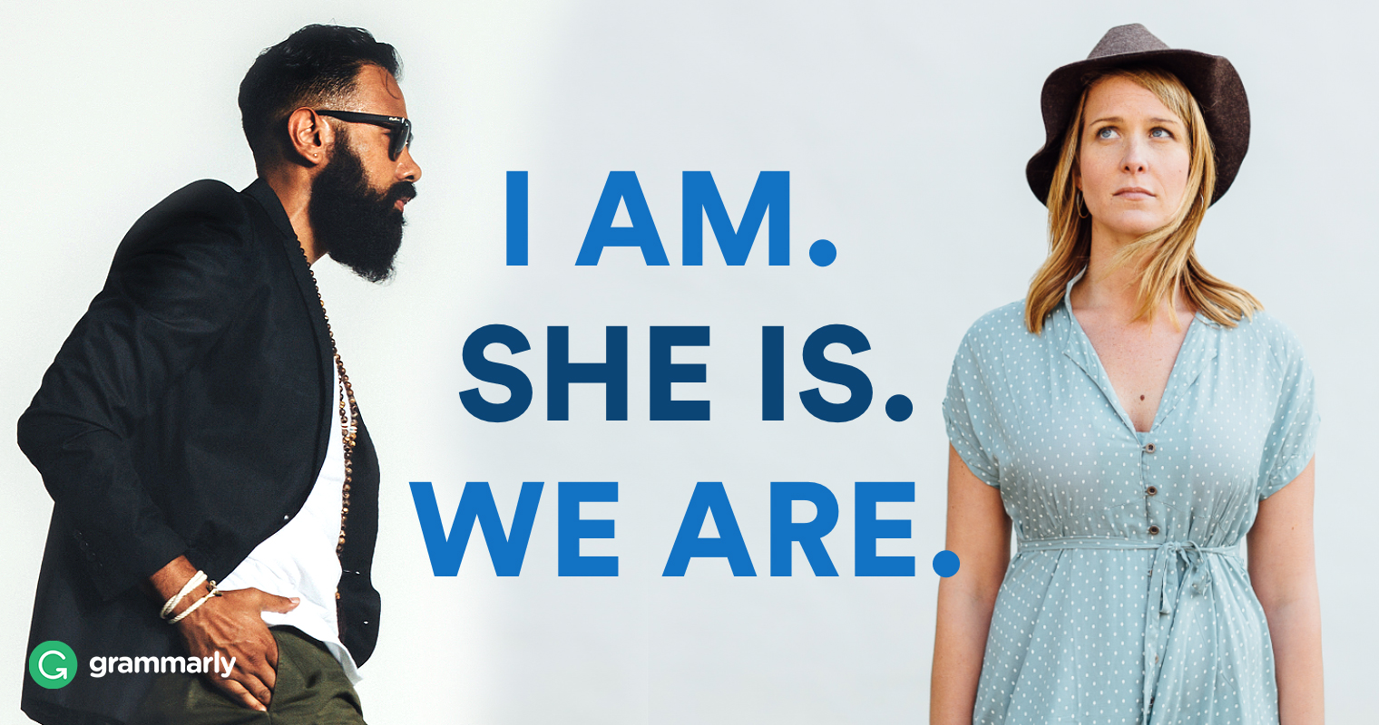 I am. She is. We are.