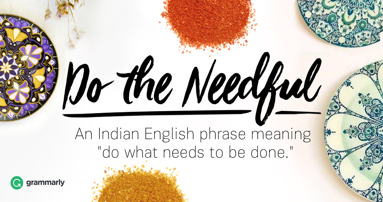 "Is ""Do the Needful"" Correct? 