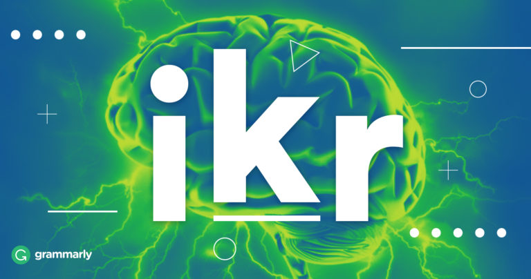 What Does Ikr Mean? | Grammarly