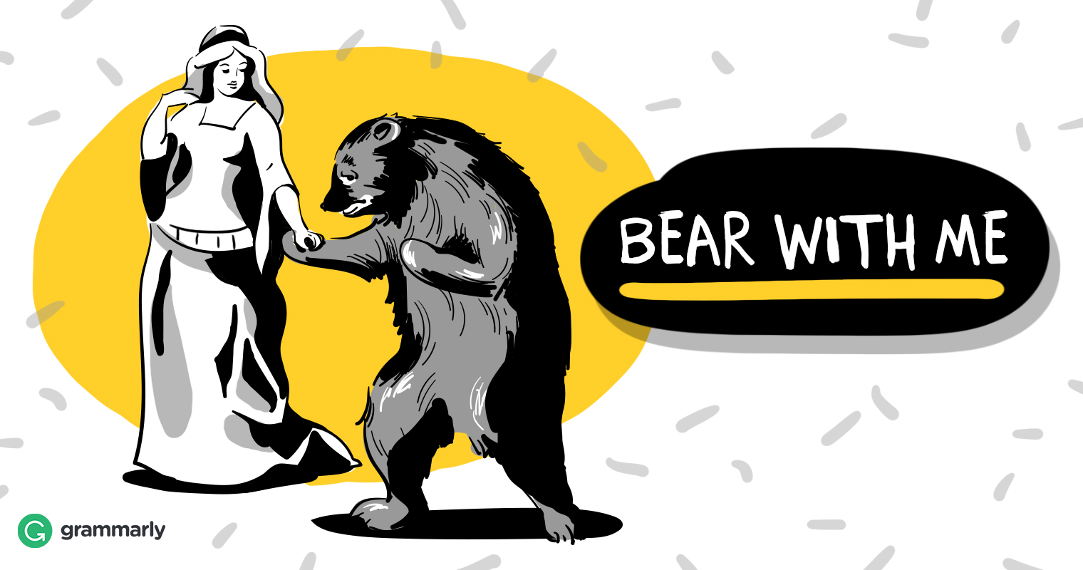 Bear With Me Or Bare With Mewhich Is Right Grammarly