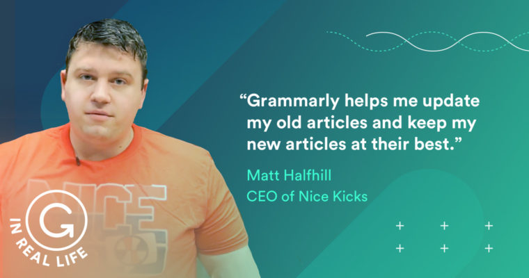 Grammarly IRL: How Matt Halfhill Made Kicks Nice to Write About