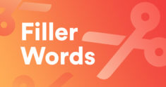 How We Use Filler Words, and How to Cut Them