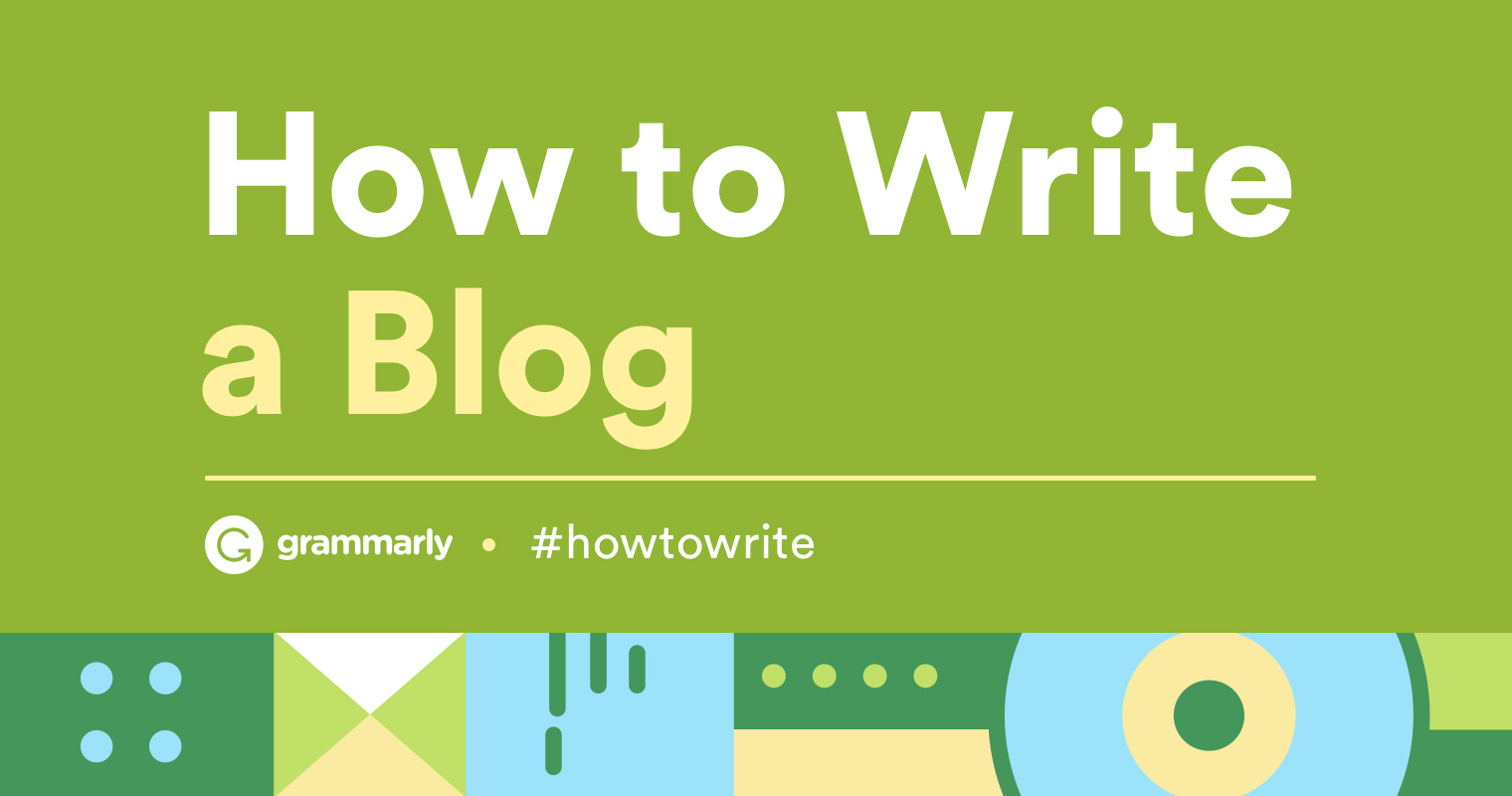 How To Write a Blog — Tips From our Readers and Users