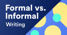 Formal vs. Informal Writing: A Complete Guide