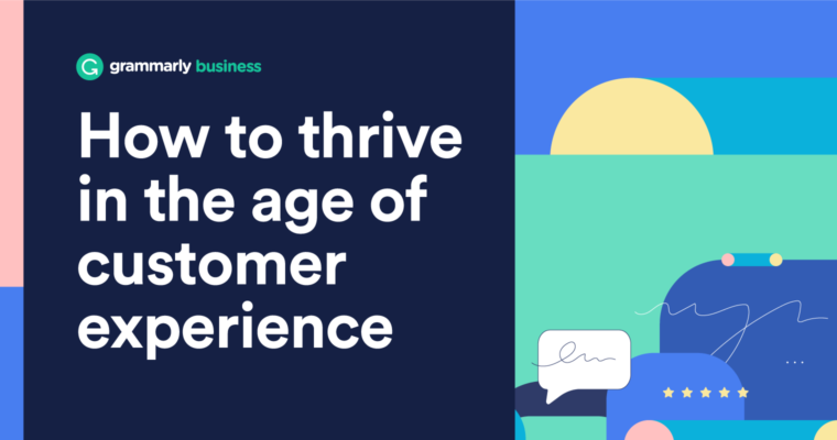 Grammarly Business Ebook: How To Thrive in the Age of Customer Experience